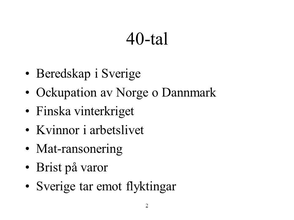 2 40-tal •Beredskap i Sverige •Ockupation av Norge o Dannmark •Finska vinterkriget •Kvinnor i arbetslivet •Mat-ransonering •Brist på varor •Sverige ta