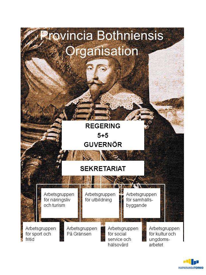 Provincia Bothniensis Organisation REGERING 5+5 GUVERNÖR SEKRETARIAT Arbetsgruppen för näringsliv och turism Arbetsgruppen för utbildning Arbetsgruppe