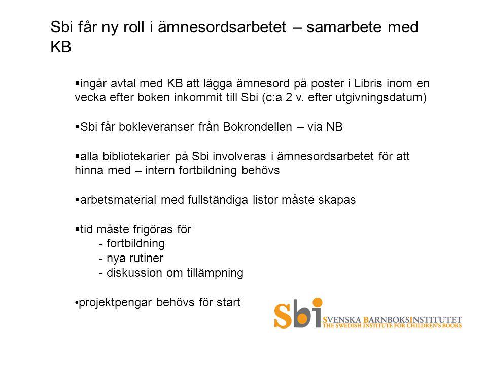 Sbi får ny roll i ämnesordsarbetet – samarbete med KB  ingår avtal med KB att lägga ämnesord på poster i Libris inom en vecka efter boken inkommit ti