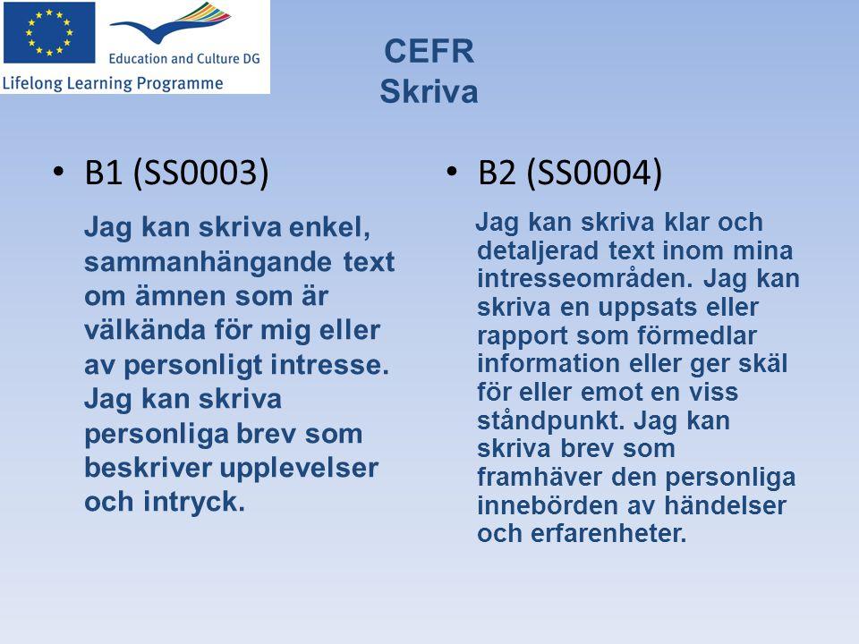 CEFR Skriva • B1 (SS0003) Jag kan skriva enkel, sammanhängande text om ämnen som är välkända för mig eller av personligt intresse. Jag kan skriva pers