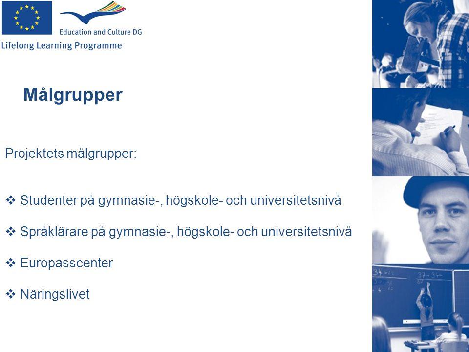 Projektets målgrupper:  Studenter på gymnasie-, högskole- och universitetsnivå  Språklärare på gymnasie-, högskole- och universitetsnivå  Europassc