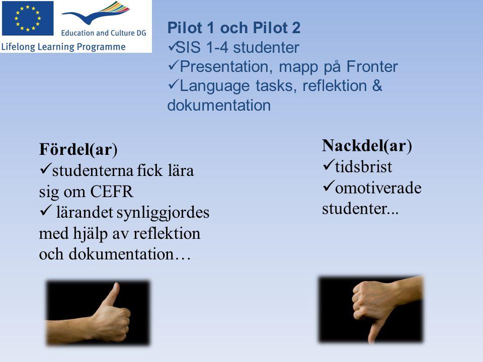 Pilot 1 och Pilot 2  SIS 1-4 studenter  Presentation, mapp på Fronter  Language tasks, reflektion & dokumentation Fördel(ar)  studenterna fick lär