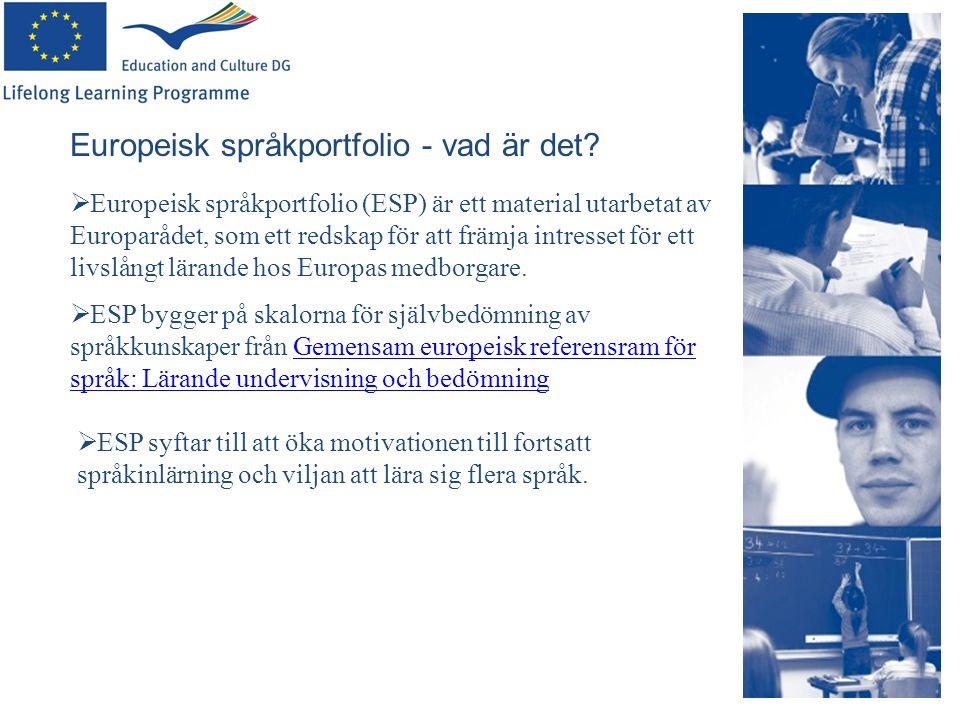 Europeisk språkportfolio - vad är det?  Europeisk språkportfolio (ESP) är ett material utarbetat av Europarådet, som ett redskap för att främja intre