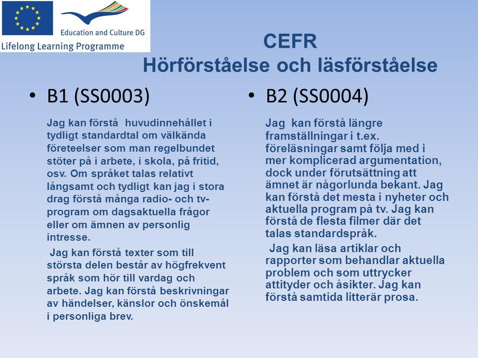 CEFR Hörförståelse och läsförståelse • B1 (SS0003) Jag kan förstå huvudinnehållet i tydligt standardtal om välkända företeelser som man regelbundet st