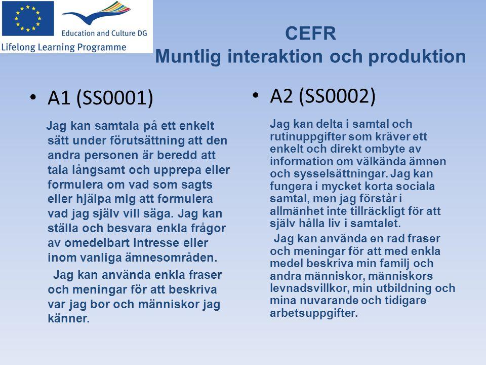 CEFR Muntlig interaktion och produktion • A1 (SS0001) Jag kan samtala på ett enkelt sätt under förutsättning att den andra personen är beredd att tala