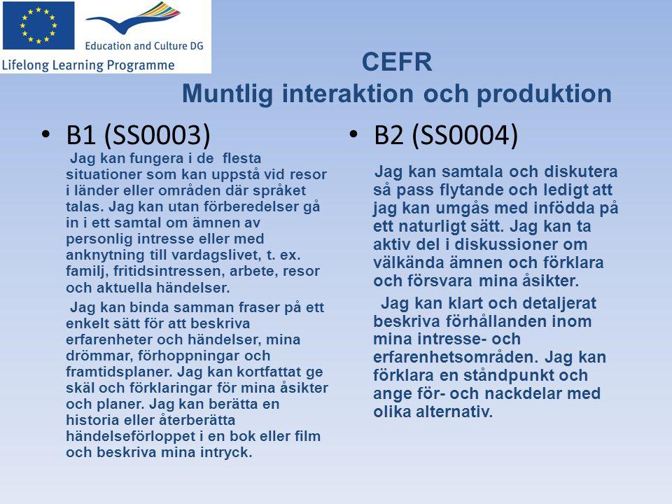 CEFR Muntlig interaktion och produktion • B1 (SS0003) • B2 (SS0004) Jag kan fungera i de flesta situationer som kan uppstå vid resor i länder eller om