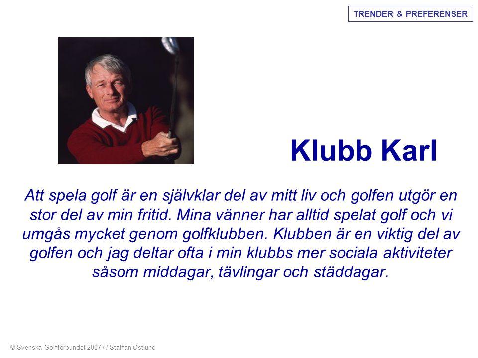 Klubb Karl Att spela golf är en självklar del av mitt liv och golfen utgör en stor del av min fritid. Mina vänner har alltid spelat golf och vi umgås