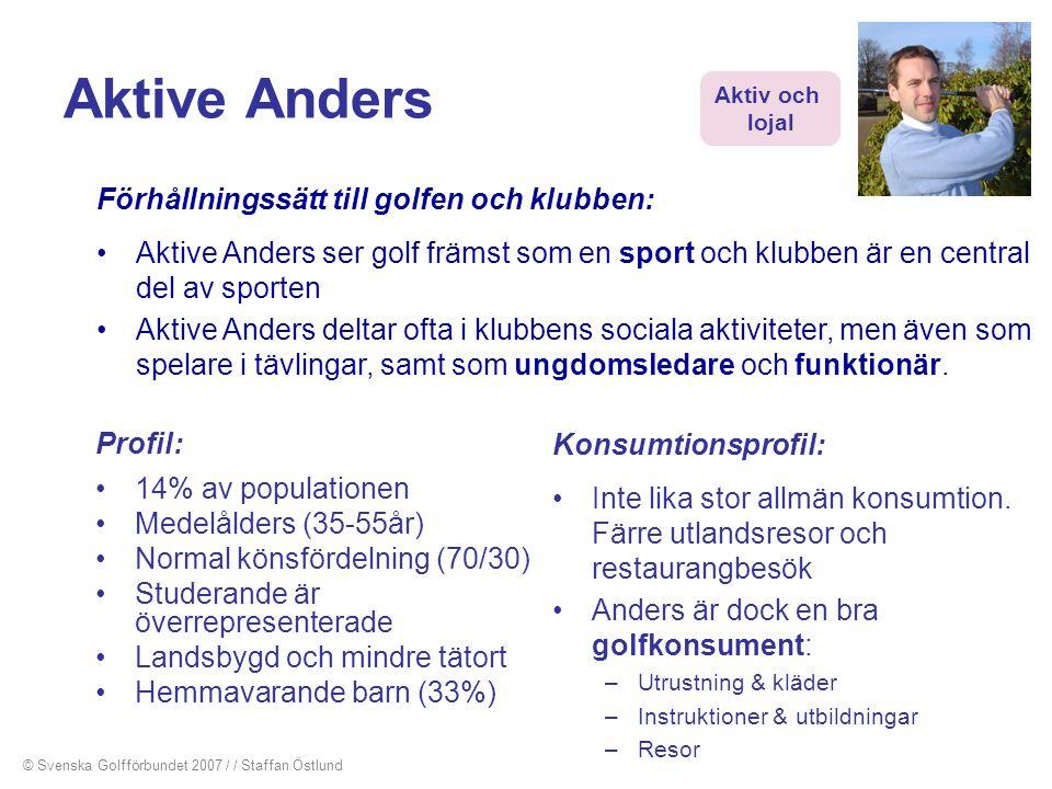 Aktive Anders Profil: •14% av populationen •Medelålders (35-55år) •Normal könsfördelning (70/30) •Studerande är överrepresenterade •Landsbygd och mind