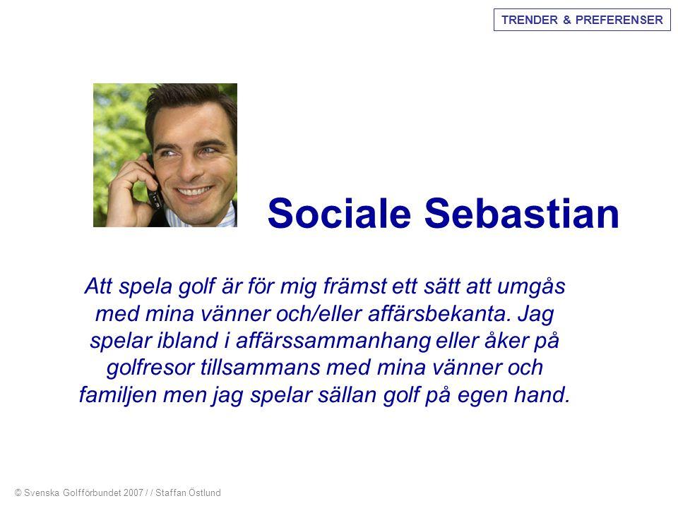 Sociale Sebastian Att spela golf är för mig främst ett sätt att umgås med mina vänner och/eller affärsbekanta. Jag spelar ibland i affärssammanhang el