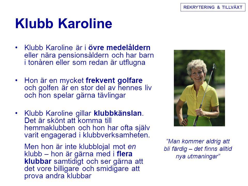 Klubb Karoline •Klubb Karoline är i övre medelåldern eller nära pensionsåldern och har barn i tonåren eller som redan är utflugna •Hon är en mycket fr