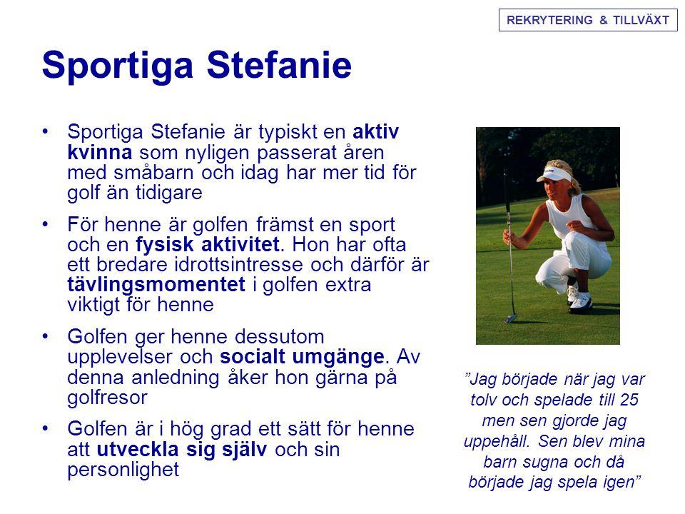 Sportiga Stefanie •Sportiga Stefanie är typiskt en aktiv kvinna som nyligen passerat åren med småbarn och idag har mer tid för golf än tidigare •För h