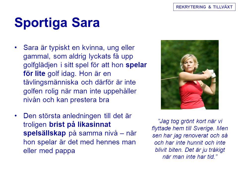 Sportiga Sara •Sara är typiskt en kvinna, ung eller gammal, som aldrig lyckats få upp golfglädjen i sitt spel för att hon spelar för lite golf idag. H