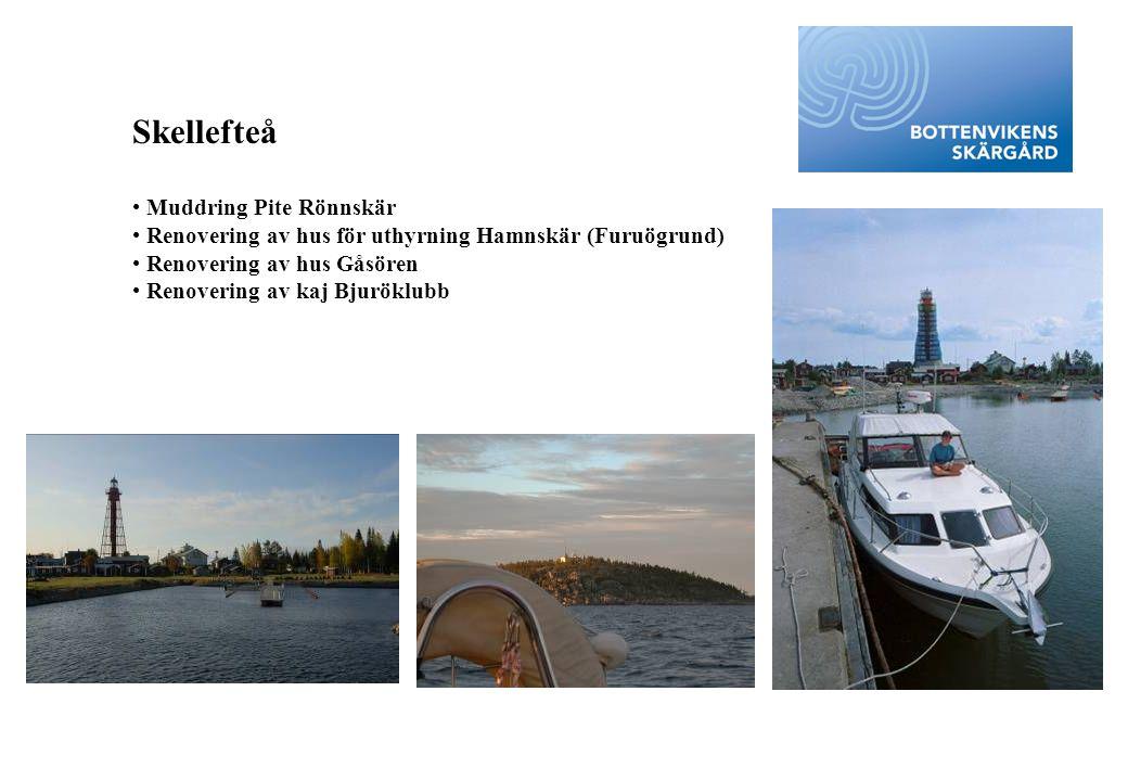 Skellefteå • Muddring Pite Rönnskär • Renovering av hus för uthyrning Hamnskär (Furuögrund) • Renovering av hus Gåsören • Renovering av kaj Bjuröklubb