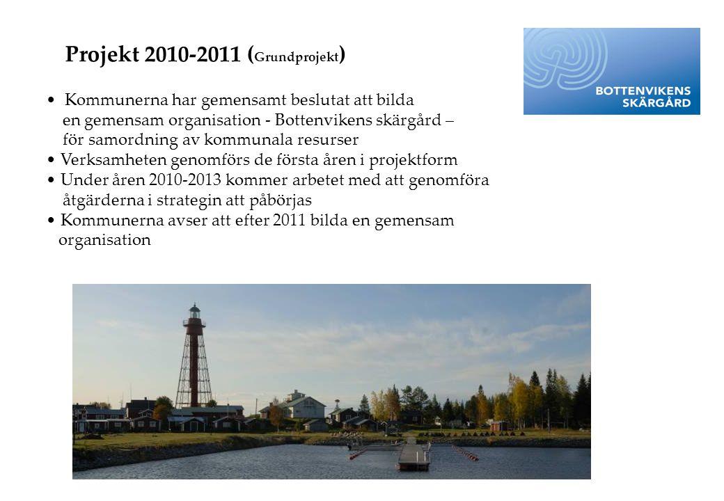 Projekt 2010-2011 ( Grundprojekt ) • Kommunerna har gemensamt beslutat att bilda en gemensam organisation - Bottenvikens skärgård – för samordning av