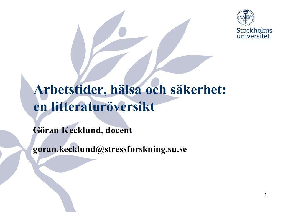 1 Arbetstider, hälsa och säkerhet: en litteraturöversikt Göran Kecklund, docent goran.kecklund@stressforskning.su.se