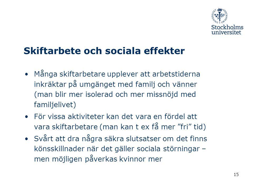 Skiftarbete och sociala effekter •Många skiftarbetare upplever att arbetstiderna inkräktar på umgänget med familj och vänner (man blir mer isolerad oc