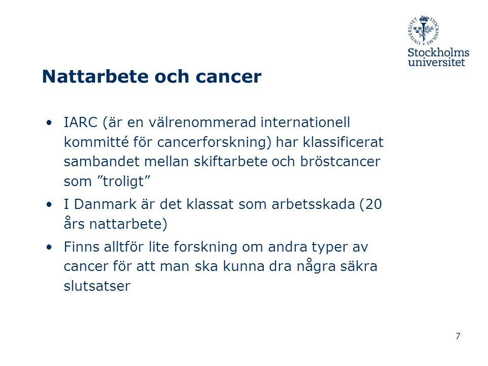 Nattarbete och cancer •IARC (är en välrenommerad internationell kommitté för cancerforskning) har klassificerat sambandet mellan skiftarbete och bröst