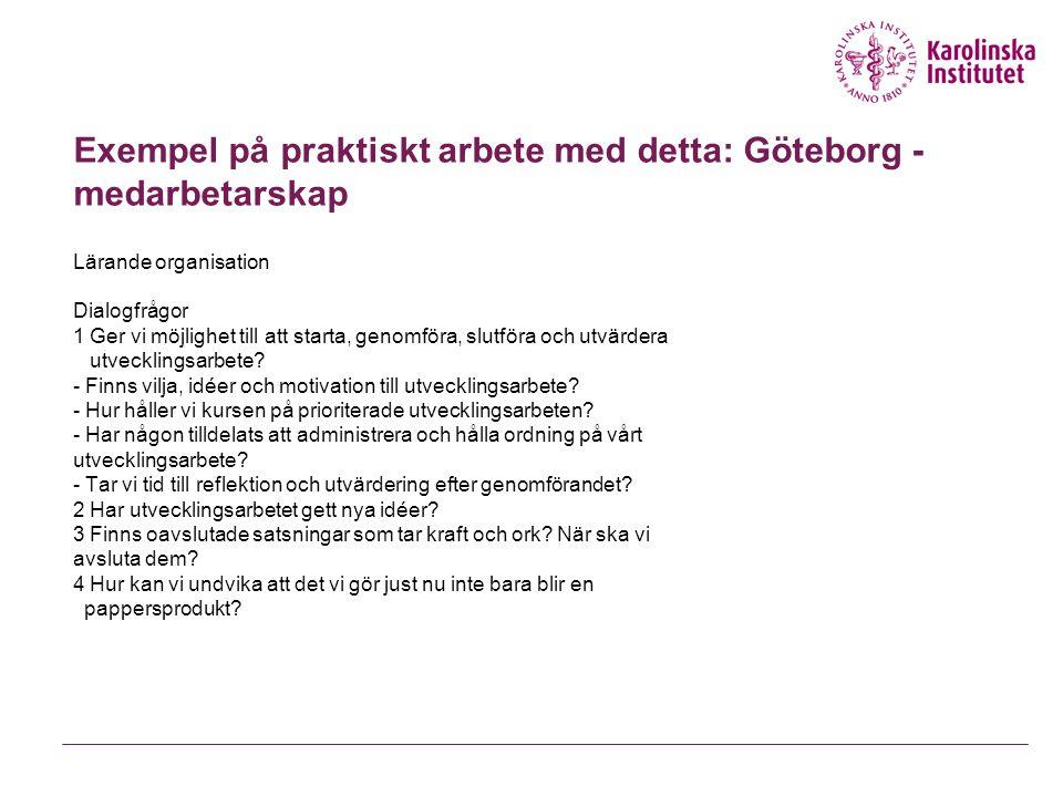 Exempel på praktiskt arbete med detta: Göteborg - medarbetarskap Lärande organisation Dialogfrågor 1 Ger vi möjlighet till att starta, genomföra, slut