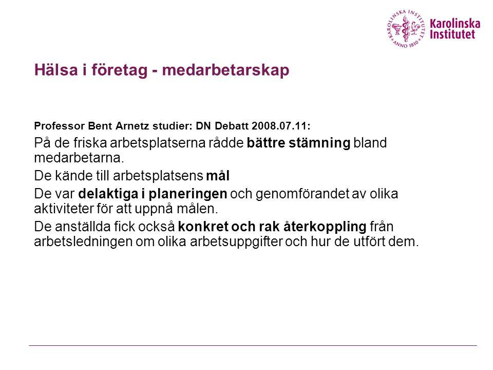 Hälsa i företag - medarbetarskap Professor Bent Arnetz studier: DN Debatt 2008.07.11: På de friska arbetsplatserna rådde bättre stämning bland medarbe
