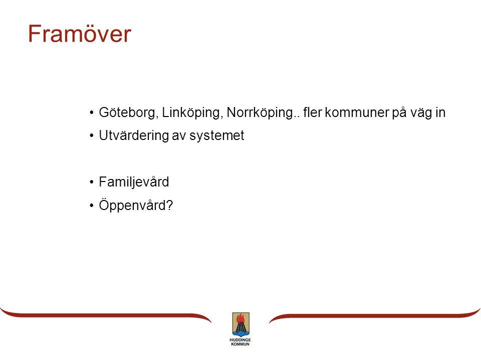 Framöver •Göteborg, Linköping, Norrköping.. fler kommuner på väg in •Utvärdering av systemet •Familjevård •Öppenvård?
