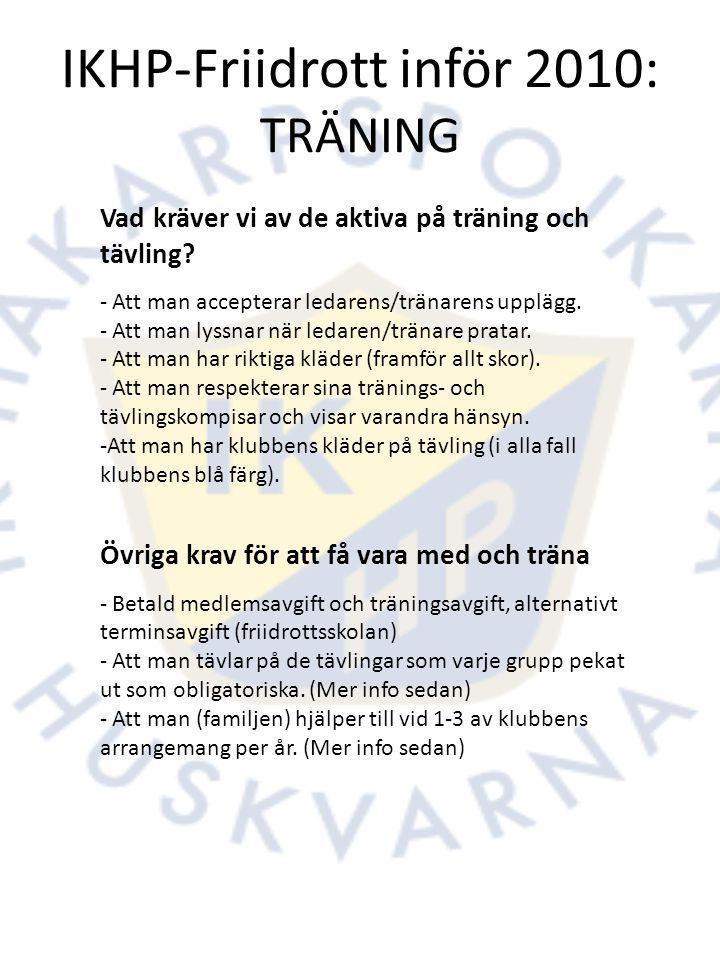 IKHP-Friidrott inför 2010: TRÄNING Lägerverksamhet: 7-9 år: Dagläger någonstans i Jönköping (IKHP-stugan?) Samla båda grupperna för gemensamma aktiviteter.