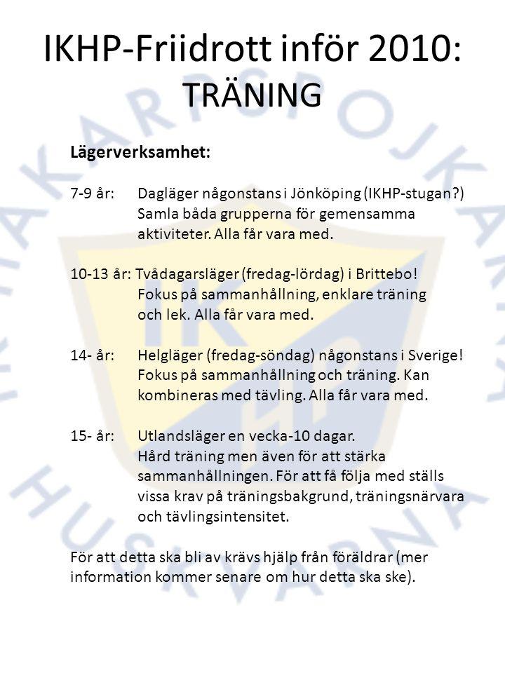 IKHP-Friidrott inför 2010: TRÄNING Lägerverksamhet: 7-9 år: Dagläger någonstans i Jönköping (IKHP-stugan ) Samla båda grupperna för gemensamma aktiviteter.
