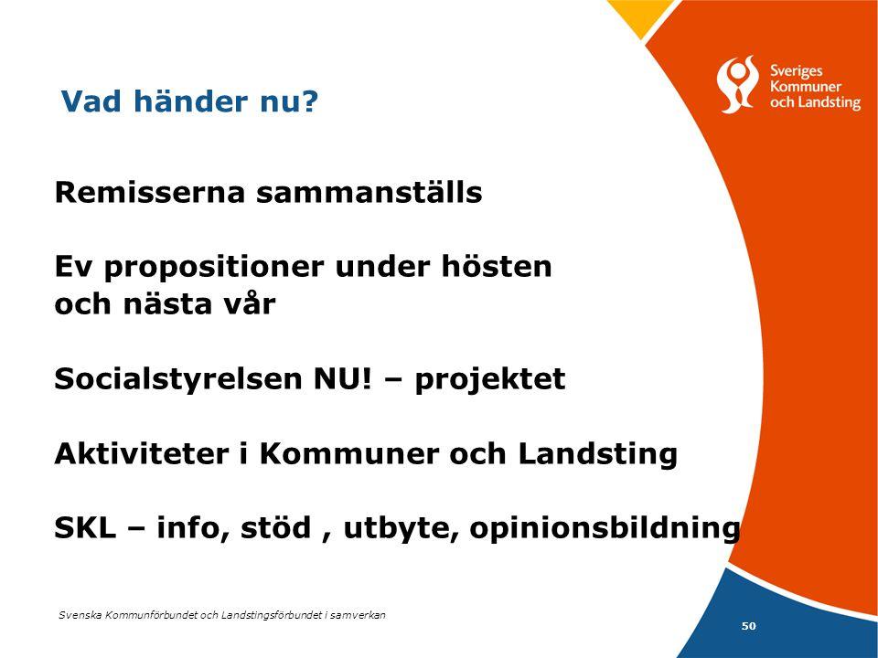 50 Svenska Kommunförbundet och Landstingsförbundet i samverkan Remisserna sammanställs Ev propositioner under hösten och nästa vår Socialstyrelsen NU.