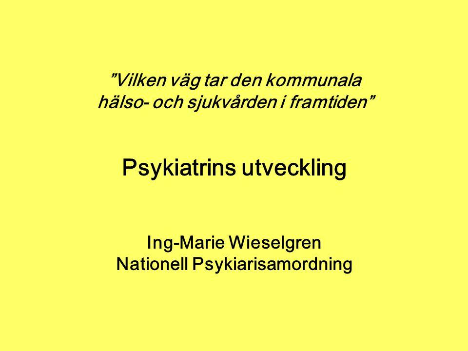 """""""Vilken väg tar den kommunala hälso- och sjukvården i framtiden"""" Psykiatrins utveckling Ing-Marie Wieselgren Nationell Psykiarisamordning"""
