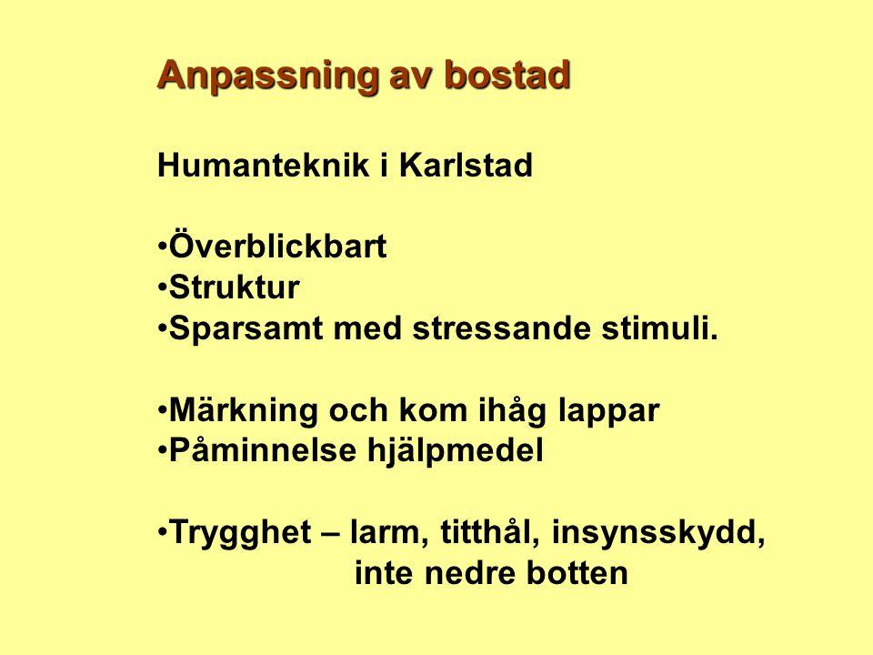 Anpassning av bostad Humanteknik i Karlstad •Överblickbart •Struktur •Sparsamt med stressande stimuli. •Märkning och kom ihåg lappar •Påminnelse hjälp