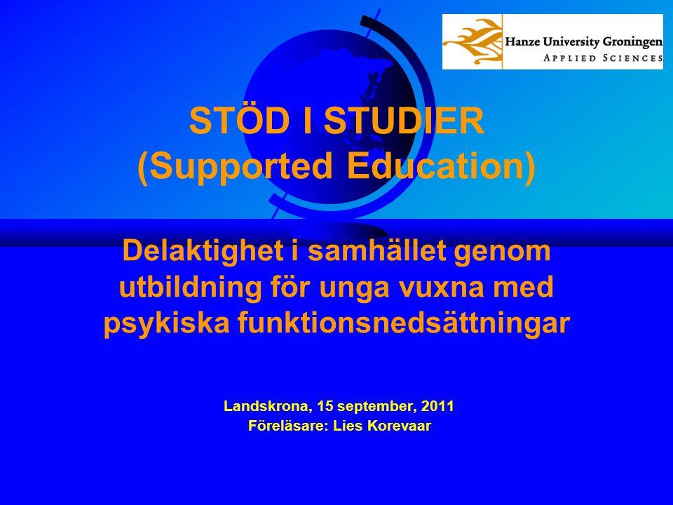 STÖD I STUDIER (Supported Education) Delaktighet i samhället genom utbildning för unga vuxna med psykiska funktionsnedsättningar Landskrona, 15 september, 2011 Föreläsare: Lies Korevaar
