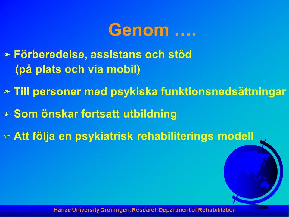 Hanze University Groningen, Research Department of Rehabilitation Genom …. F Förberedelse, assistans och stöd (på plats och via mobil) F Till personer