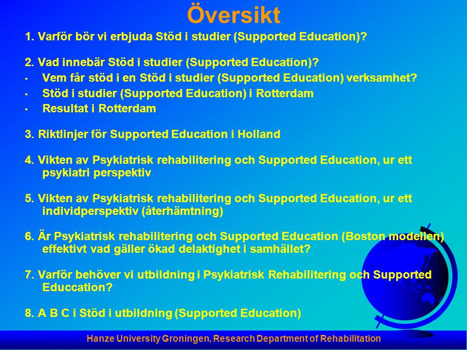 Hanze University Groningen, Research Department of Rehabilitation Översikt 1. Varför bör vi erbjuda Stöd i studier (Supported Education)? 2. Vad inneb