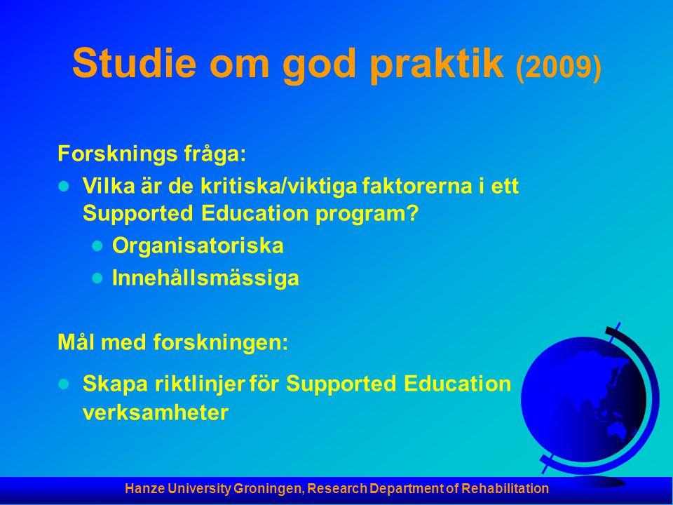 Hanze University Groningen, Research Department of Rehabilitation Studie om god praktik (2009) Forsknings fråga:  Vilka är de kritiska/viktiga faktorerna i ett Supported Education program.