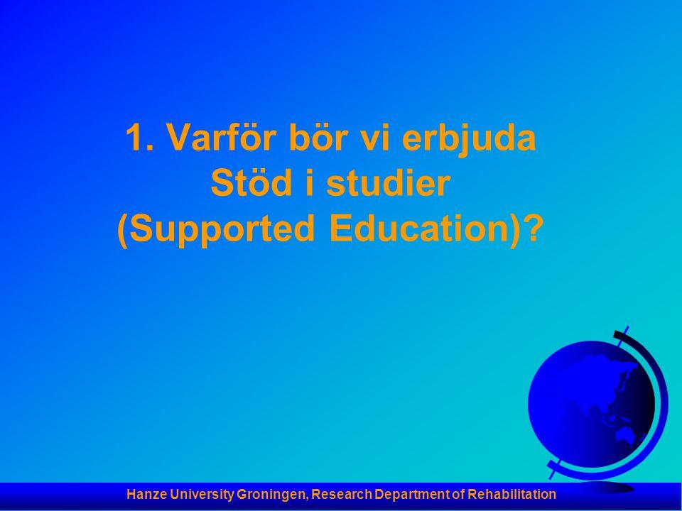 Hanze University Groningen, Research Department of Rehabilitation Antagningskrav F 16 år och äldre F Villighet att använda en en utbildnings(grupp) för att upprätta en utbildningsplan F Erfarenhet av allvarlig psykisk funktionsnedssättning under det senaste året