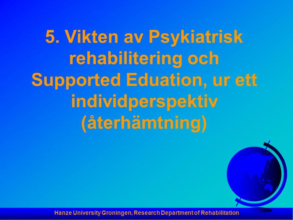 Hanze University Groningen, Research Department of Rehabilitation 5. Vikten av Psykiatrisk rehabilitering och Supported Eduation, ur ett individperspe
