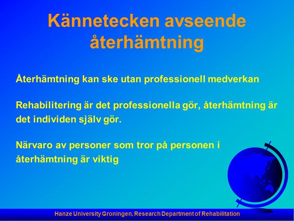 Hanze University Groningen, Research Department of Rehabilitation Kännetecken avseende återhämtning Återhämtning kan ske utan professionell medverkan Rehabilitering är det professionella gör, återhämtning är det individen själv gör.