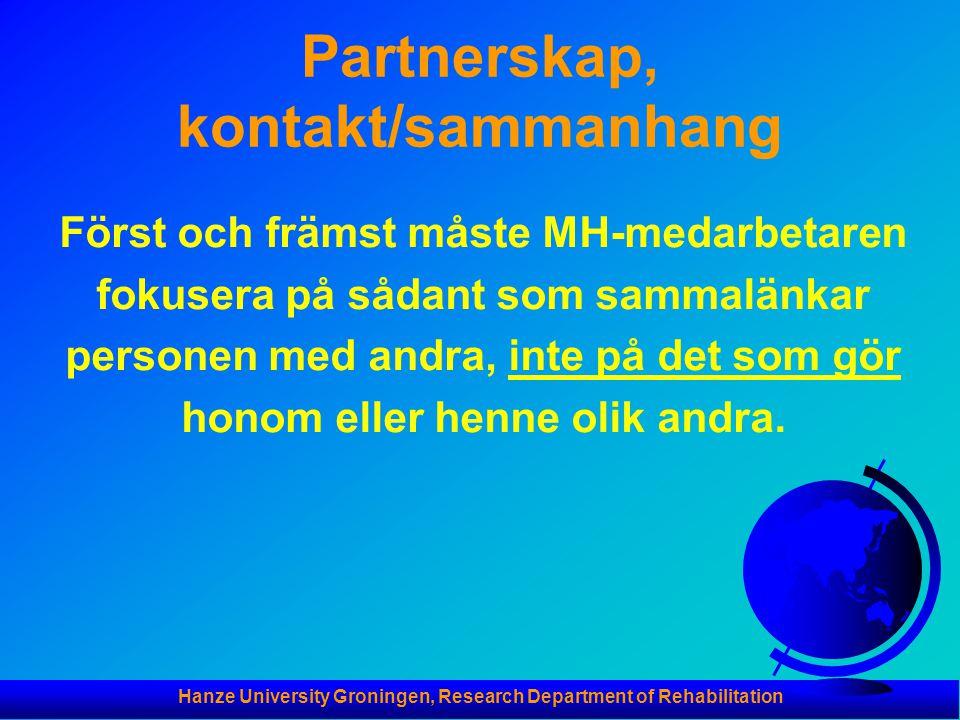 Hanze University Groningen, Research Department of Rehabilitation Partnerskap, kontakt/sammanhang Först och främst måste MH-medarbetaren fokusera på sådant som sammalänkar personen med andra, inte på det som gör honom eller henne olik andra.