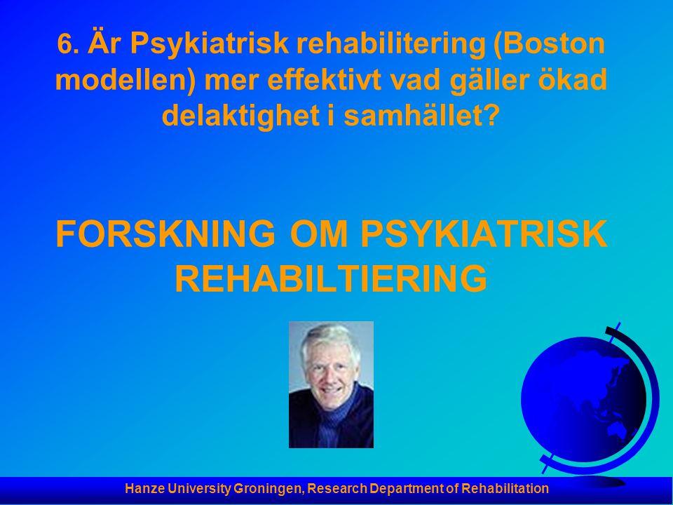 Hanze University Groningen, Research Department of Rehabilitation 6. Är Psykiatrisk rehabilitering (Boston modellen) mer effektivt vad gäller ökad del