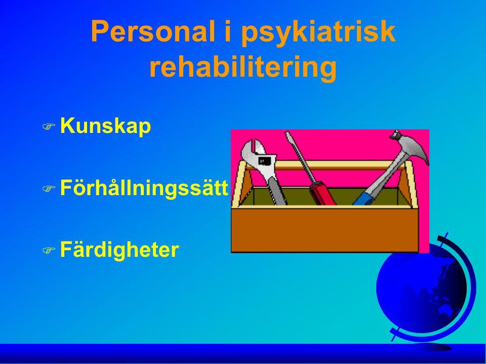 Personal i psykiatrisk rehabilitering F Kunskap F Förhållningssätt F Färdigheter