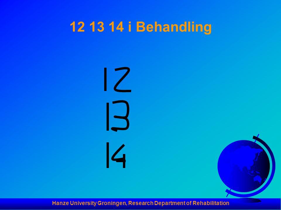 Hanze University Groningen, Research Department of Rehabilitation 12 13 14 i Behandling