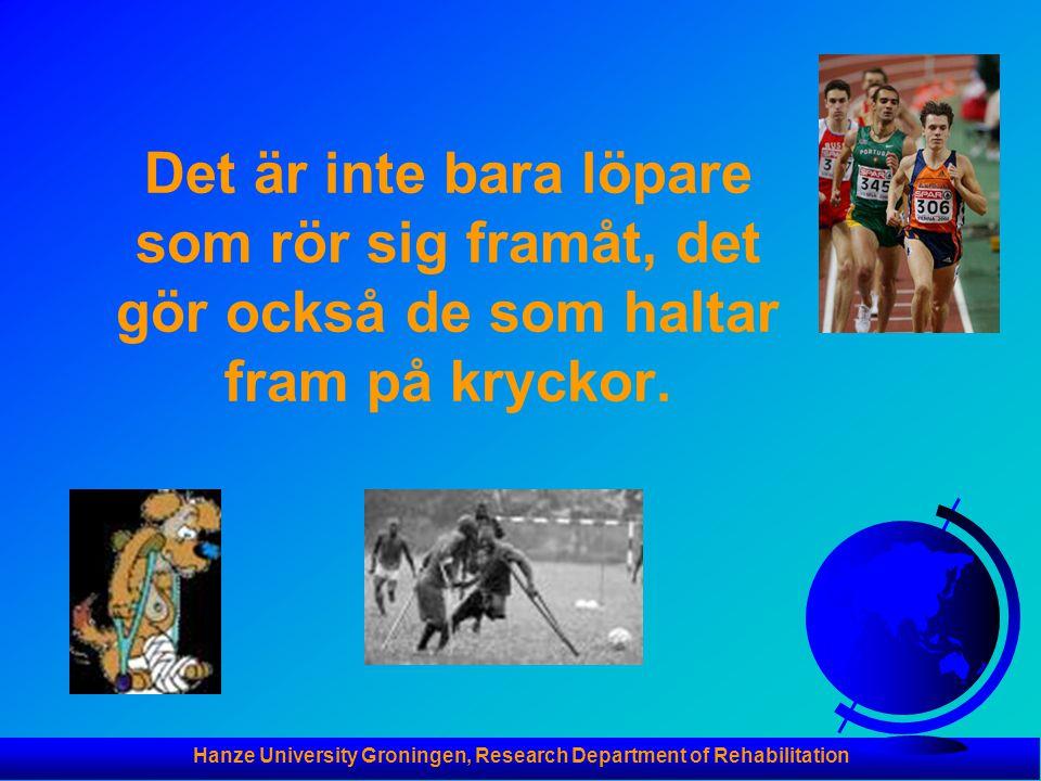 Hanze University Groningen, Research Department of Rehabilitation Det är inte bara löpare som rör sig framåt, det gör också de som haltar fram på kryckor.
