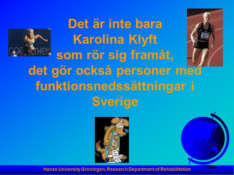 Hanze University Groningen, Research Department of Rehabilitation Det är inte bara Karolina Klyft som rör sig framåt, det gör också personer med funktionsnedssättningar i Sverige