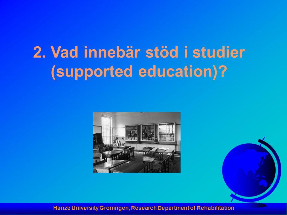 Hanze University Groningen, Research Department of Rehabilitation Syfte med Stöd i studier (Supported Education) Att hjälpa unga vuxna med psykiska funktionsnedsättningar att välja, skaffa och behålla (reguljär) utbildning.