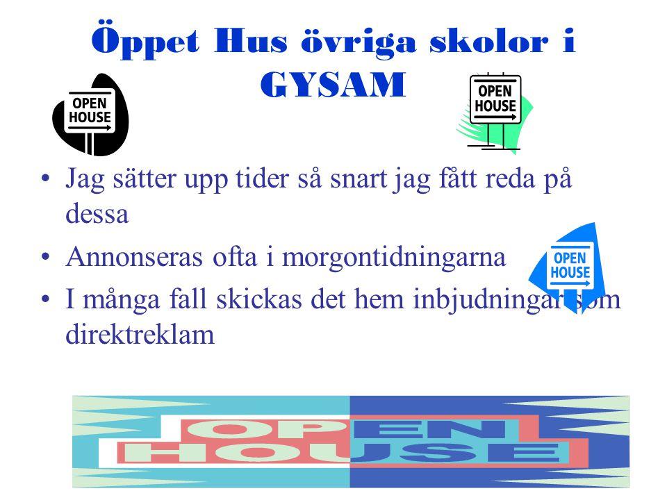 Öppet Hus övriga skolor i GYSAM •Jag sätter upp tider så snart jag fått reda på dessa •Annonseras ofta i morgontidningarna •I många fall skickas det h