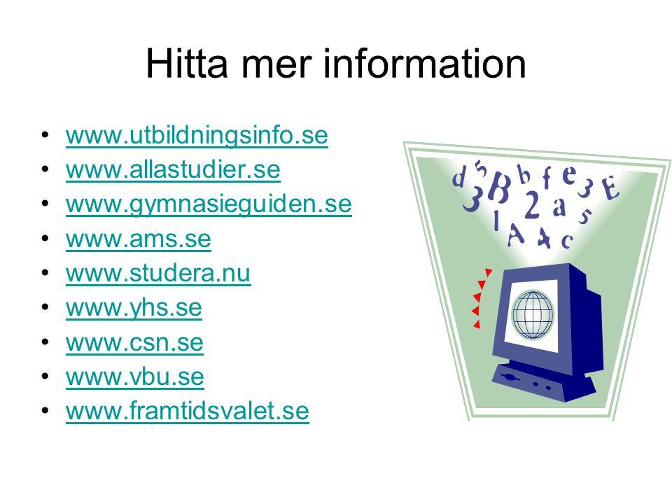 Hitta mer information •www.utbildningsinfo.sewww.utbildningsinfo.se •www.allastudier.sewww.allastudier.se •www.gymnasieguiden.sewww.gymnasieguiden.se