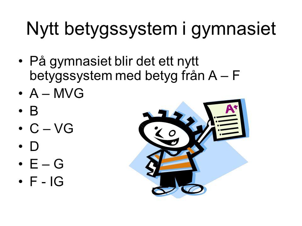 Nytt betygssystem i gymnasiet •På gymnasiet blir det ett nytt betygssystem med betyg från A – F •A – MVG •B •C – VG •D •E – G •F - IG