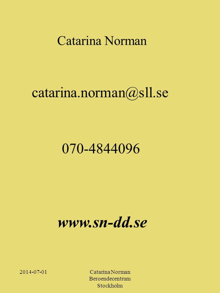 2014-07-01Catarina Norman Beroendecentrum Stockholm Catarina Norman catarina.norman@sll.se 070-4844096 www.sn-dd.se