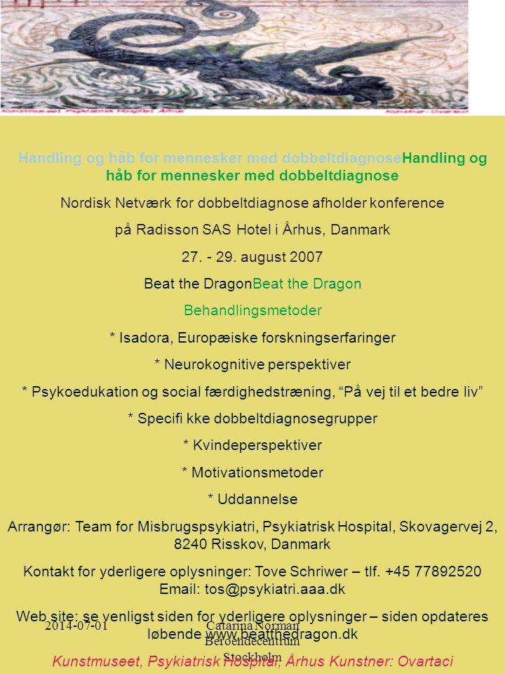 2014-07-01Catarina Norman Beroendecentrum Stockholm Handling og håb for mennesker med dobbeltdiagnoseHandling og håb for mennesker med dobbeltdiagnose Nordisk Netværk for dobbeltdiagnose afholder konference på Radisson SAS Hotel i Århus, Danmark 27.