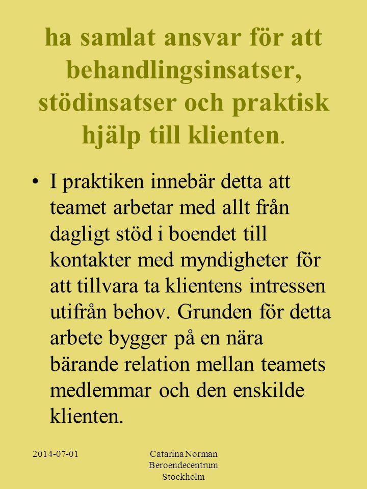 2014-07-01Catarina Norman Beroendecentrum Stockholm ha samlat ansvar för att behandlingsinsatser, stödinsatser och praktisk hjälp till klienten.