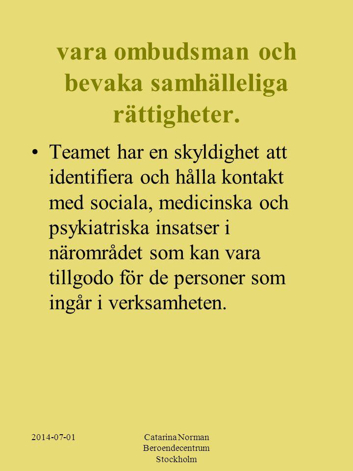 2014-07-01Catarina Norman Beroendecentrum Stockholm vara ombudsman och bevaka samhälleliga rättigheter.